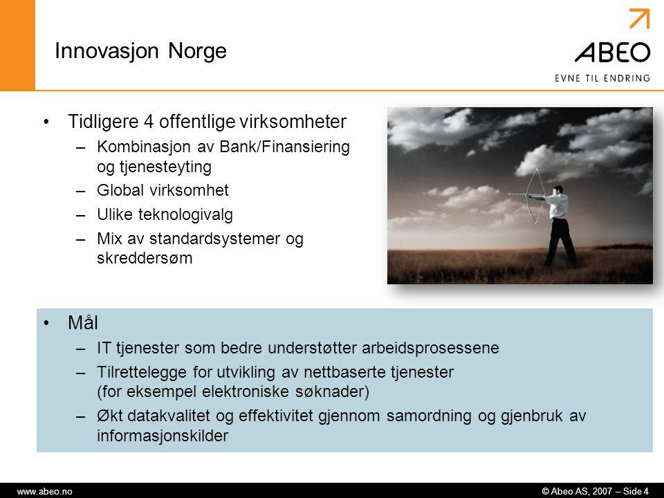 © Abeo AS, 2007 – Side 4www.abeo.no Innovasjon Norge Mål –IT tjenester som bedre understøtter arbeidsprosessene –Tilrettelegge for utvikling av nettba