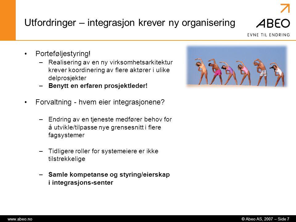 © Abeo AS, 2007 – Side 7www.abeo.no Utfordringer – integrasjon krever ny organisering Porteføljestyring! –Realisering av en ny virksomhetsarkitektur k