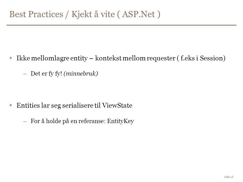 Best Practices / Kjekt å vite ( ASP.Net ) Side 16  Ikke mellomlagre entity – kontekst mellom requester ( f.eks i Session) –Det er fy fy.