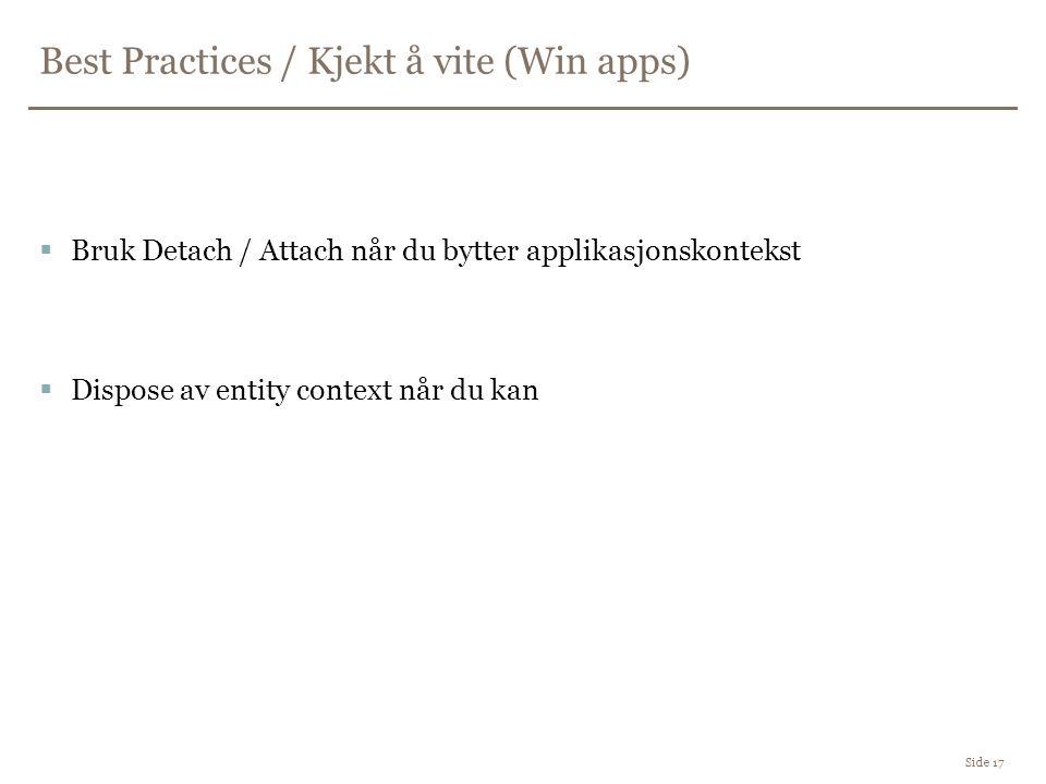 Best Practices / Kjekt å vite (Win apps) Side 17  Bruk Detach / Attach når du bytter applikasjonskontekst  Dispose av entity context når du kan