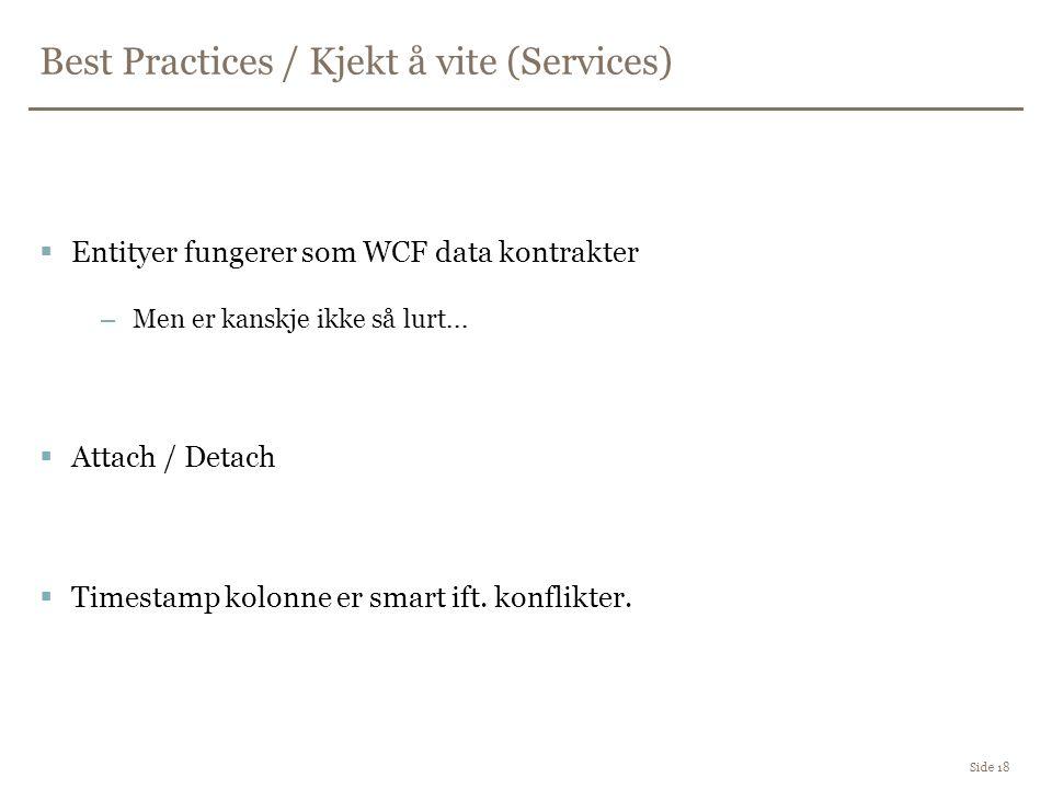 Best Practices / Kjekt å vite (Services) Side 18  Entityer fungerer som WCF data kontrakter –Men er kanskje ikke så lurt...