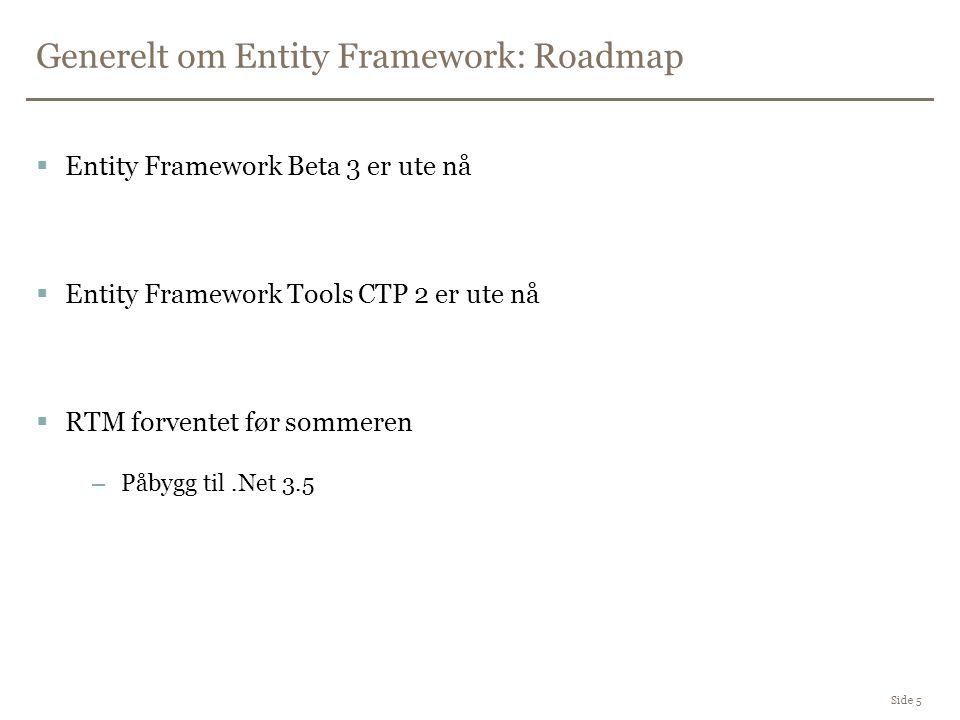 Generelt om Entity Framework Side 6  Bygger på ADO.Net 2.0  Tre aksessmåter: –Object services /LINQ –Object services / ESQL –EntityClient  Spørringer defineres i kode og eksekveres i DB