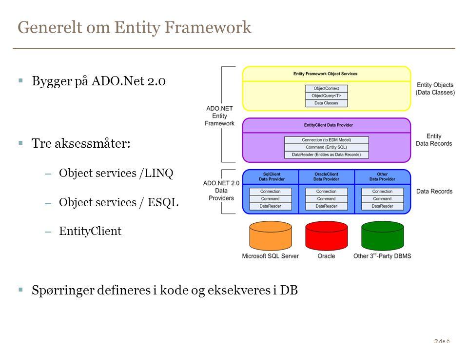 Entity Data Model Side 7  Det applikasjonen har lyst å forholde seg til –Entity –Relationship  En.edmx fil inneholder 3 deler –Konseptuell modell (.CSDL) –Lagringsmodell (.SSDL) –Mappingmodell (.MSL)