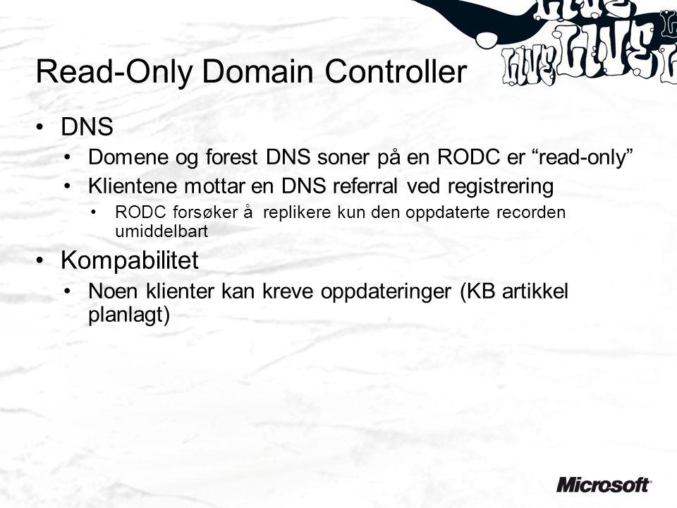Read-Only Domain Controller DNS Domene og forest DNS soner på en RODC er read-only Klientene mottar en DNS referral ved registrering RODC forsøker å replikere kun den oppdaterte recorden umiddelbart Kompabilitet Noen klienter kan kreve oppdateringer (KB artikkel planlagt)