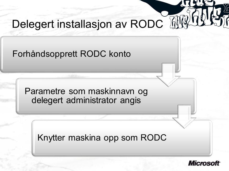 Delegert installasjon av RODC Forhåndsopprett RODC konto Parametre som maskinnavn og delegert administrator angis Knytter maskina opp som RODC