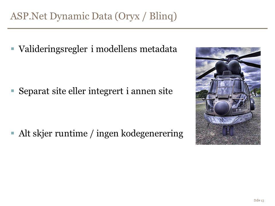 ASP.Net Dynamic Data (Oryx / Blinq) Side 13  Valideringsregler i modellens metadata  Separat site eller integrert i annen site  Alt skjer runtime / ingen kodegenerering