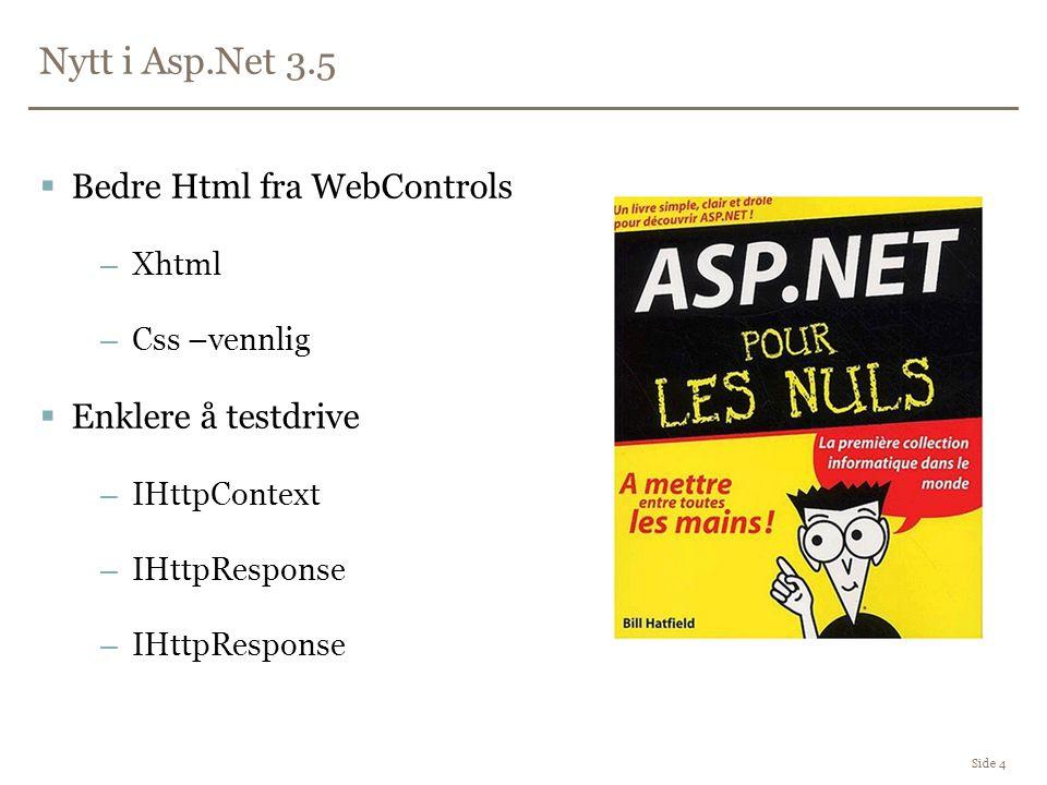 Nytt i Asp.Net 3.5 Side 4  Bedre Html fra WebControls –Xhtml –Css –vennlig  Enklere å testdrive –IHttpContext –IHttpResponse