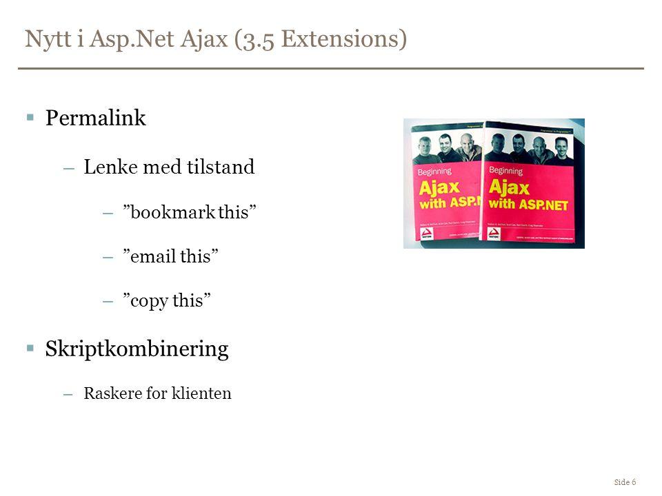 Nytt i Asp.Net Ajax (3.5 Extensions) Side 6  Permalink –Lenke med tilstand – bookmark this – email this – copy this  Skriptkombinering –Raskere for klienten