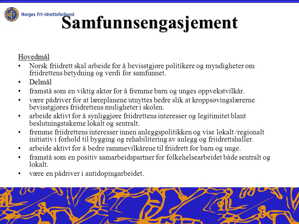 Samfunnsengasjement Hovedmål Norsk friidrett skal arbeide for å bevisstgjøre politikere og myndigheter om friidrettens betydning og verdi for samfunnet.