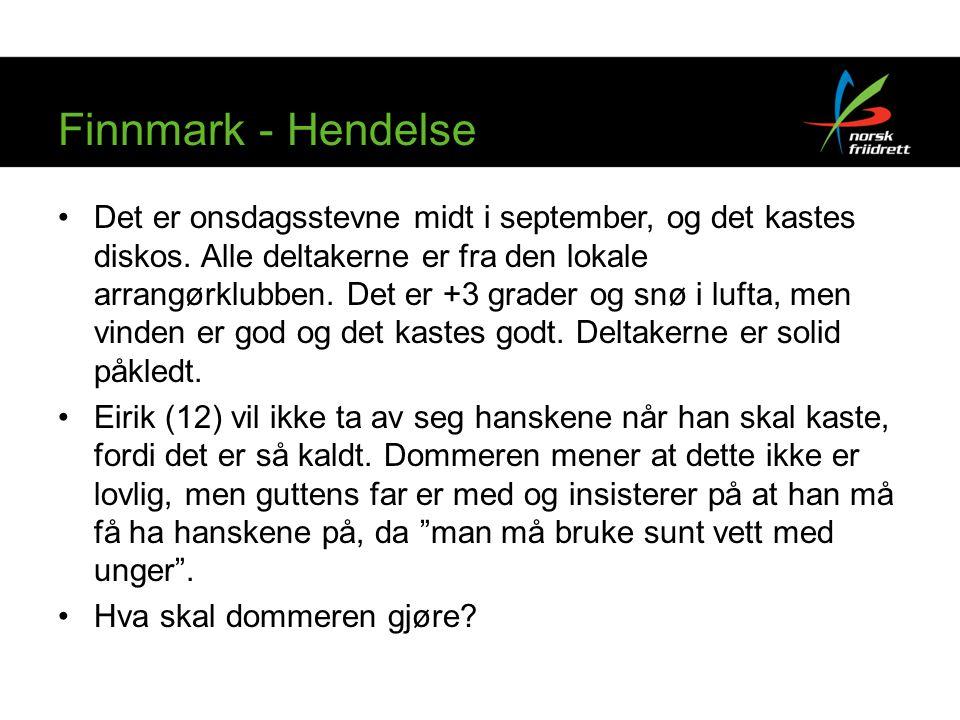 Finnmark - Hendelse Det er onsdagsstevne midt i september, og det kastes diskos. Alle deltakerne er fra den lokale arrangørklubben. Det er +3 grader o