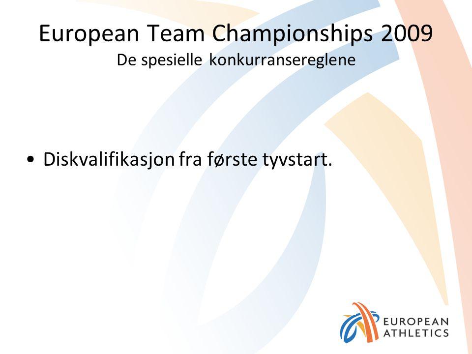 European Team Championships 2009 De spesielle konkurransereglene Diskvalifikasjon fra første tyvstart.
