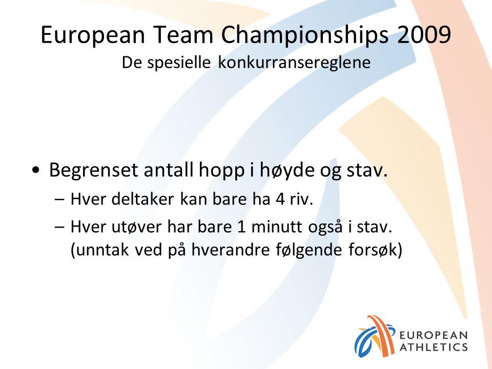 European Team Championships 2009 De spesielle konkurransereglene Begrenset antall hopp i høyde og stav. –Hver deltaker kan bare ha 4 riv. –Hver utøver