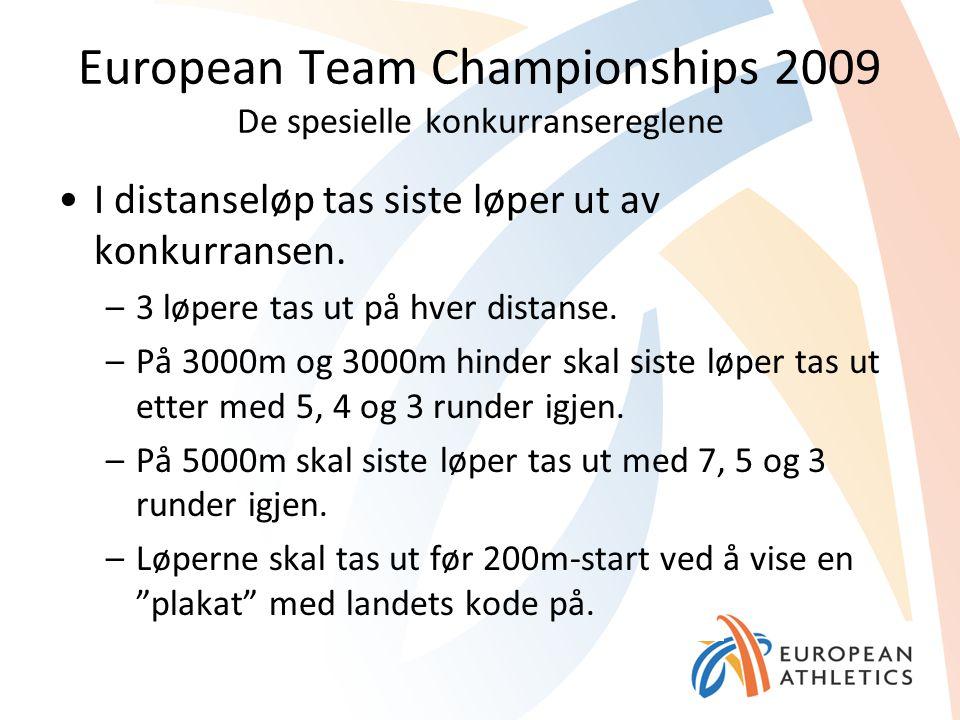 European Team Championships 2009 De spesielle konkurransereglene I distanseløp tas siste løper ut av konkurransen. –3 løpere tas ut på hver distanse.