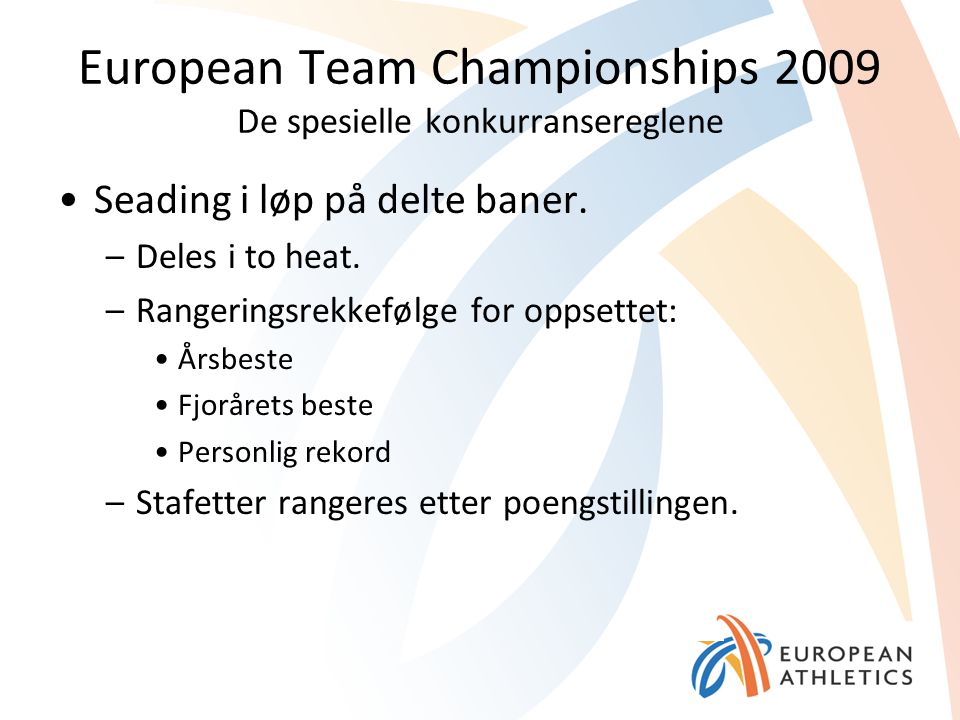 European Team Championships 2009 De spesielle konkurransereglene Seading i løp på delte baner. –Deles i to heat. –Rangeringsrekkefølge for oppsettet: