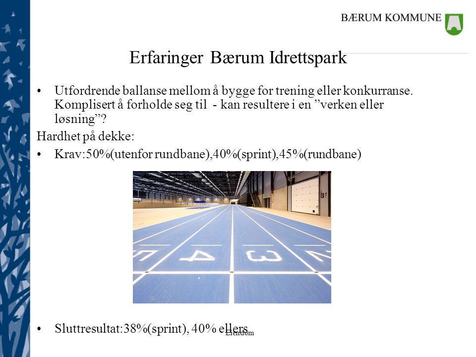 Eiendom Erfaringer Bærum Idrettspark Utfordrende ballanse mellom å bygge for trening eller konkurranse. Komplisert å forholde seg til - kan resultere