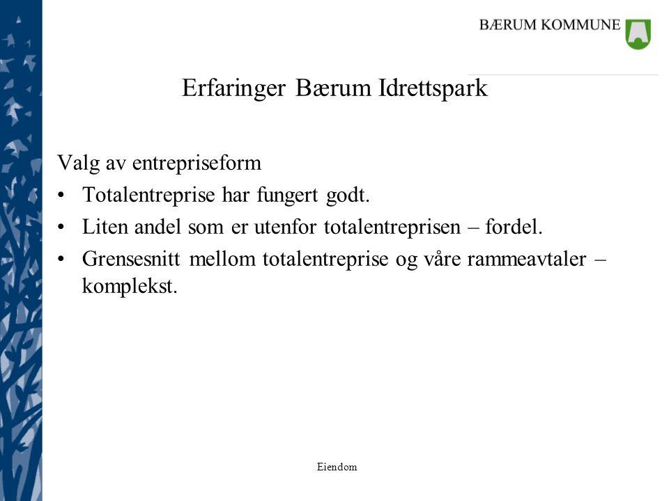 Eiendom Erfaringer Bærum Idrettspark Valg av entrepriseform Totalentreprise har fungert godt. Liten andel som er utenfor totalentreprisen – fordel. Gr