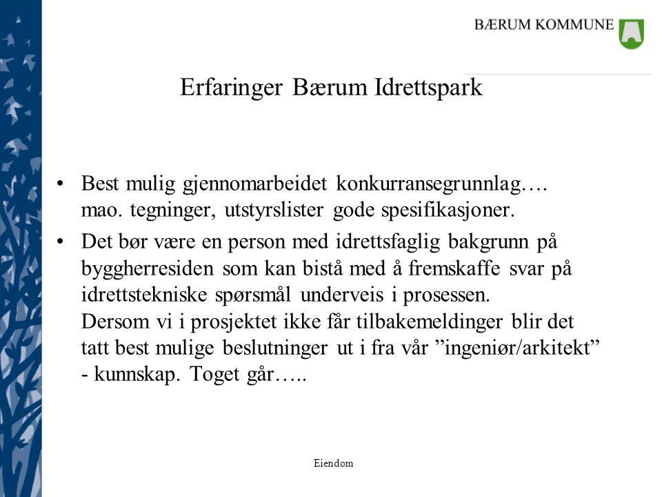 Eiendom Erfaringer Bærum Idrettspark Best mulig gjennomarbeidet konkurransegrunnlag…. mao. tegninger, utstyrslister gode spesifikasjoner. Det bør være