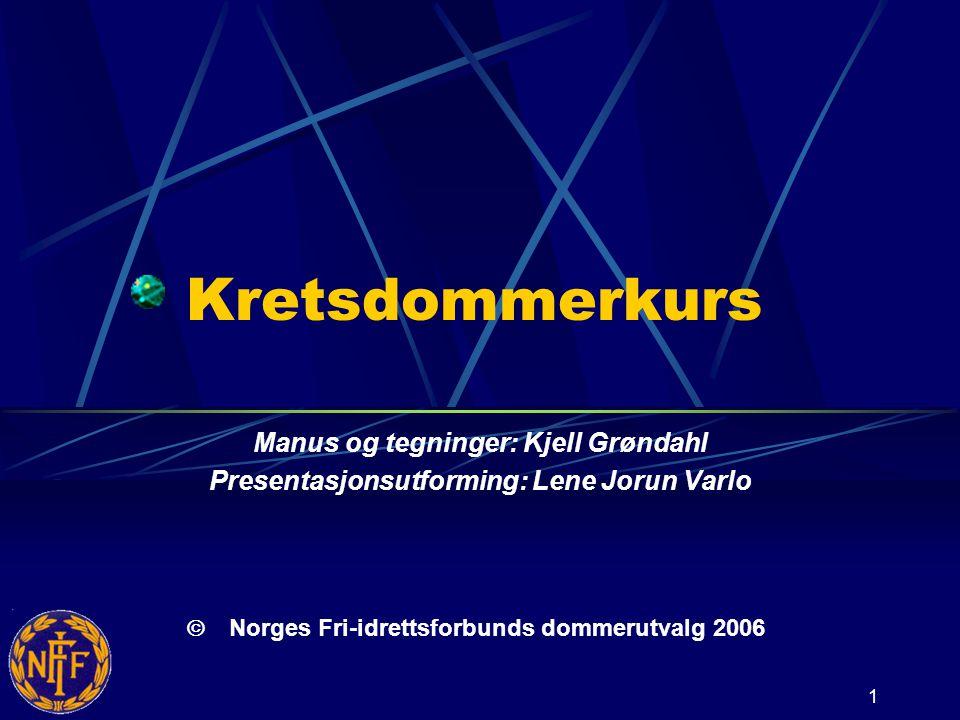 1 Kretsdommerkurs Manus og tegninger: Kjell Grøndahl Presentasjonsutforming: Lene Jorun Varlo   Norges Fri-idrettsforbunds dommerutvalg 2006