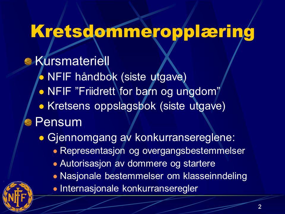 2 Kretsdommeropplæring Kursmateriell NFIF håndbok (siste utgave) NFIF Friidrett for barn og ungdom Kretsens oppslagsbok (siste utgave) Pensum Gjennomgang av konkurransereglene: Representasjon og overgangsbestemmelser Autorisasjon av dommere og startere Nasjonale bestemmelser om klasseinndeling Internasjonale konkurranseregler