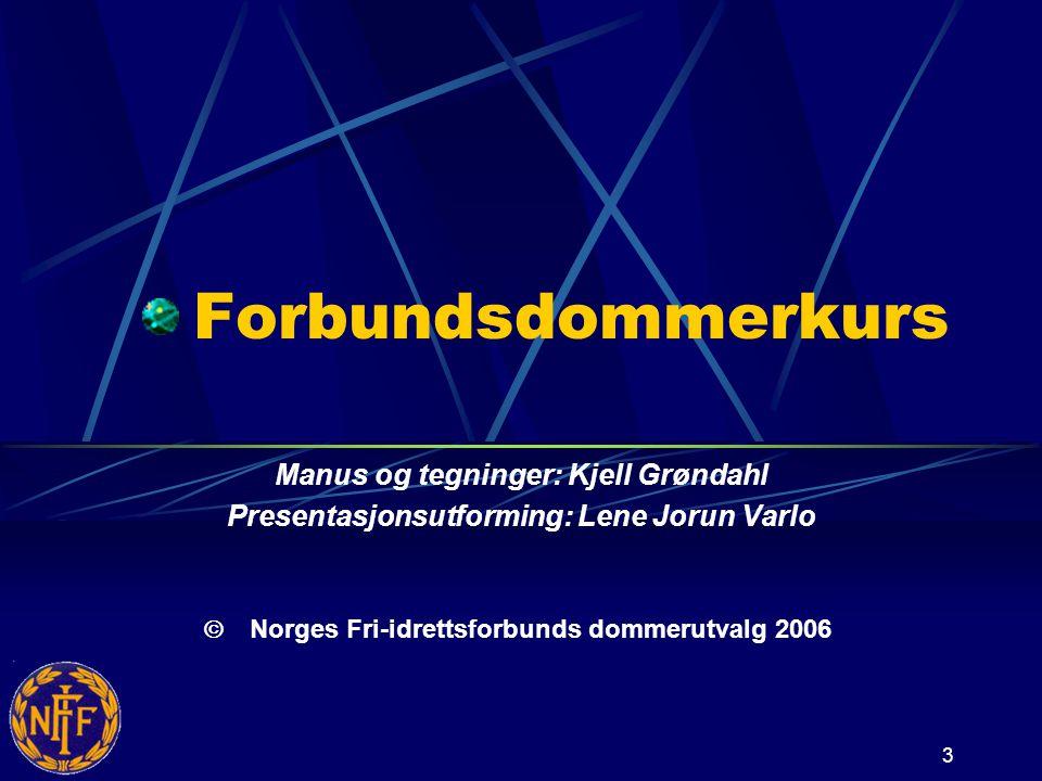 3 Forbundsdommerkurs Manus og tegninger: Kjell Grøndahl Presentasjonsutforming: Lene Jorun Varlo   Norges Fri-idrettsforbunds dommerutvalg 2006