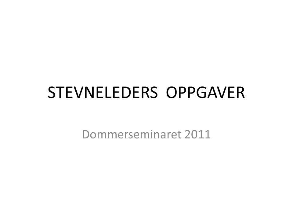 STEVNELEDERS OPPGAVER Dommerseminaret 2011