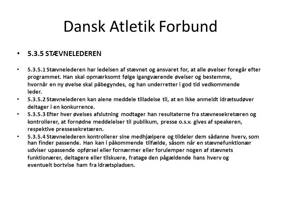 Dansk Atletik Forbund 5.3.5 STÆVNELEDEREN 5.3.5.1 Stævnelederen har ledelsen af stævnet og ansvaret for, at alle øvelser foregår efter programmet.