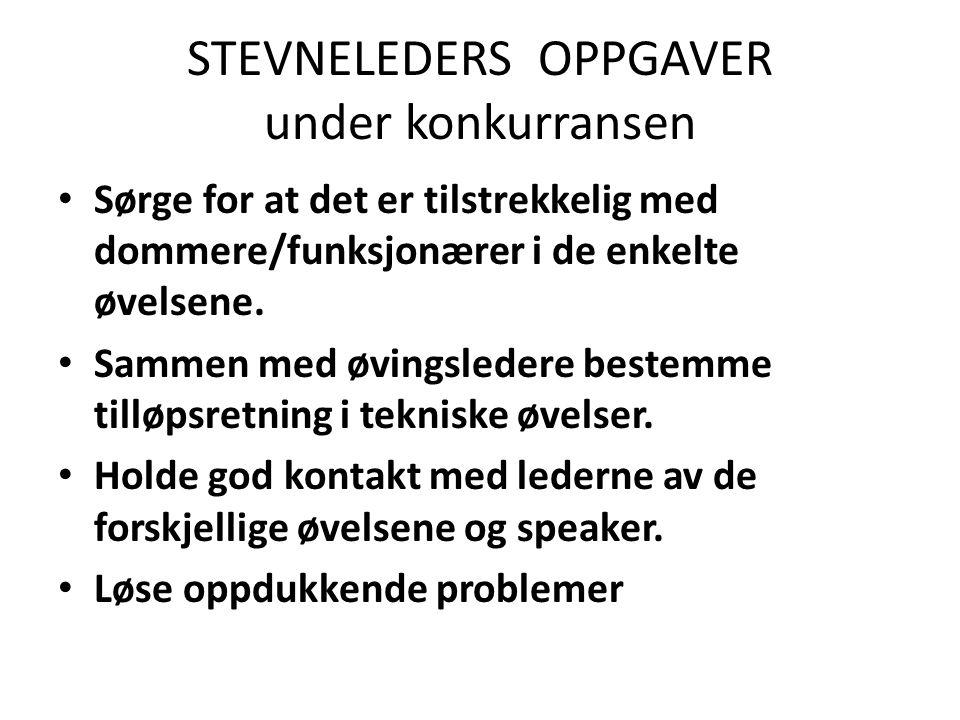 STEVNELEDERS OPPGAVER under konkurransen Sørge for at det er tilstrekkelig med dommere/funksjonærer i de enkelte øvelsene.