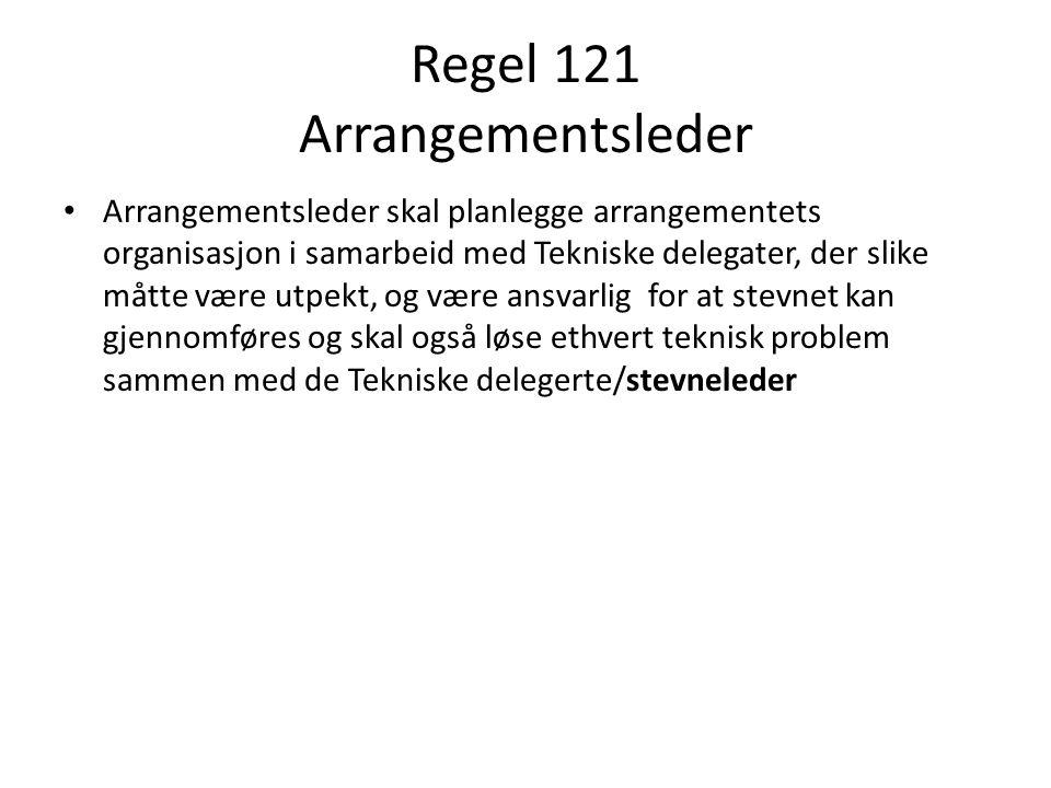 Regel 121 Arrangementsleder Arrangementsleder skal planlegge arrangementets organisasjon i samarbeid med Tekniske delegater, der slike måtte være utpekt, og være ansvarlig for at stevnet kan gjennomføres og skal også løse ethvert teknisk problem sammen med de Tekniske delegerte/stevneleder