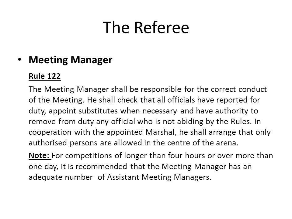 The Referee IAAF Rules are rather vague and, in reality, hide very heavy responsibilities if we consider the duty of the Meeting Manager at the Olympic Games or the World Championships.