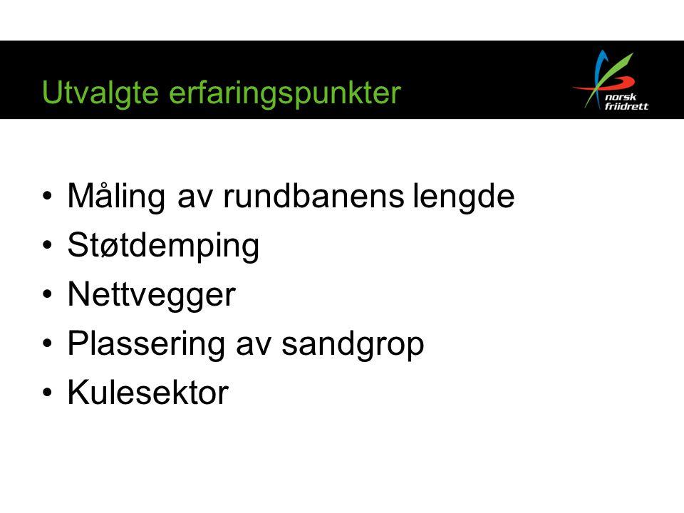 Utvalgte erfaringspunkter Måling av rundbanens lengde Støtdemping Nettvegger Plassering av sandgrop Kulesektor