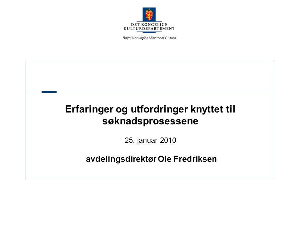 Royal Norwegian Ministry of Culture Erfaringer og utfordringer knyttet til søknadsprosessene 25.