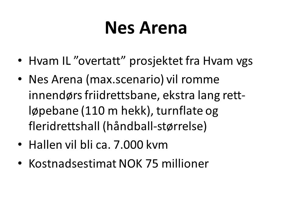 """Nes Arena Hvam IL """"overtatt"""" prosjektet fra Hvam vgs Nes Arena (max.scenario) vil romme innendørs friidrettsbane, ekstra lang rett- løpebane (110 m he"""