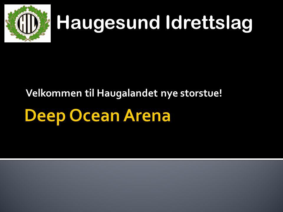 Haugesund Idrettslag Velkommen til Haugalandet nye storstue!