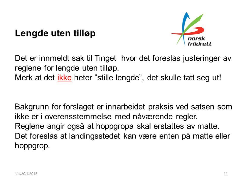 nkw20.1.201311 Lengde uten tilløp Det er innmeldt sak til Tinget hvor det foreslås justeringer av reglene for lengde uten tilløp.