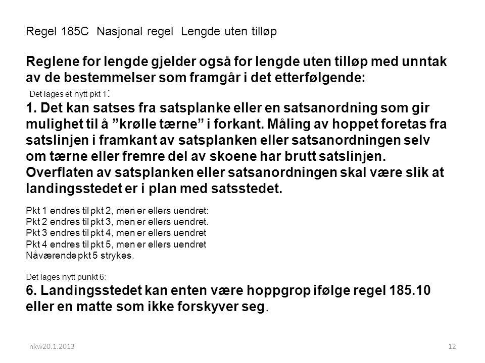 nkw20.1.201312 Regel 185C Nasjonal regel Lengde uten tilløp Reglene for lengde gjelder også for lengde uten tilløp med unntak av de bestemmelser som framgår i det etterfølgende: Det lages et nytt pkt 1 : 1.
