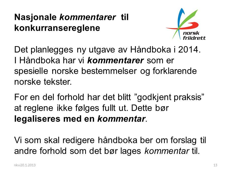 nkw20.1.201313 Nasjonale kommentarer til konkurransereglene Det planlegges ny utgave av Håndboka i 2014.