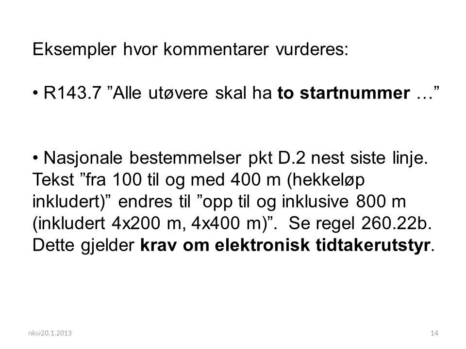 nkw20.1.201314 Eksempler hvor kommentarer vurderes: R143.7 Alle utøvere skal ha to startnummer … Nasjonale bestemmelser pkt D.2 nest siste linje.