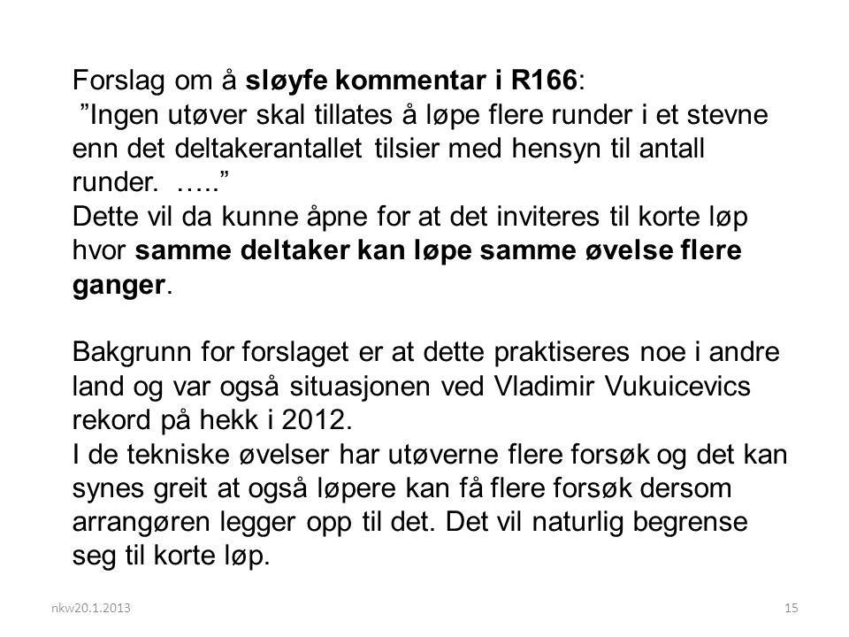 nkw20.1.201315 Forslag om å sløyfe kommentar i R166: Ingen utøver skal tillates å løpe flere runder i et stevne enn det deltakerantallet tilsier med hensyn til antall runder.