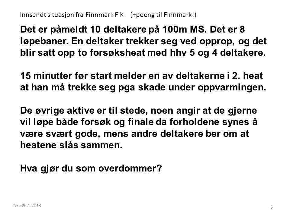 Nkw20.1.2013 3 Innsendt situasjon fra Finnmark FIK (+poeng til Finnmark!) Det er påmeldt 10 deltakere på 100m MS.