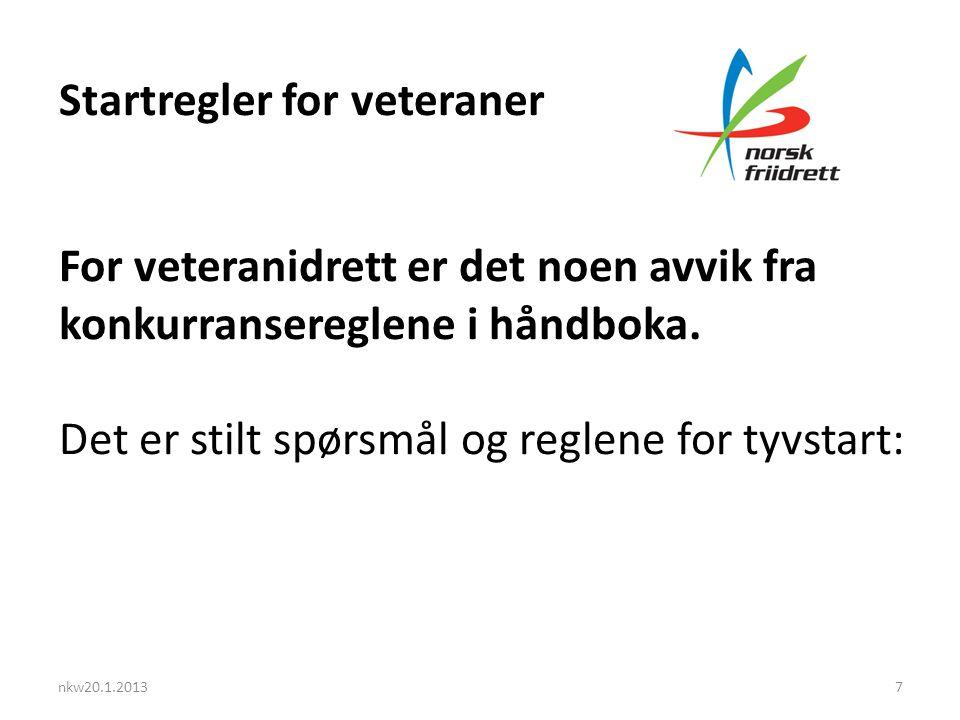 nkw20.1.20137 Startregler for veteraner For veteranidrett er det noen avvik fra konkurransereglene i håndboka.