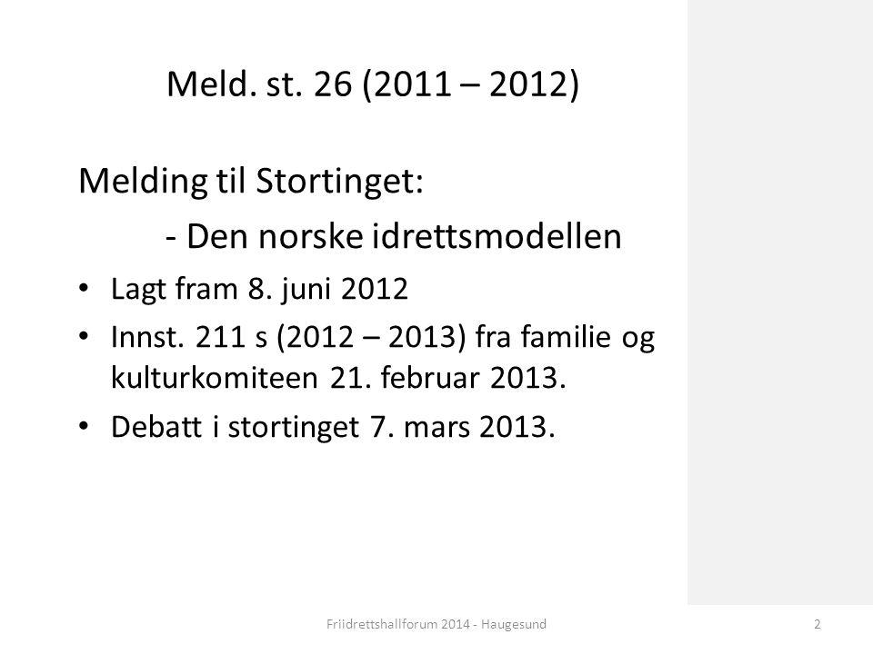 Norsk mal: Tekst med kulepunkter – 4 vertikale bilder Meld. st. 26 (2011 – 2012) Melding til Stortinget: - Den norske idrettsmodellen Lagt fram 8. jun