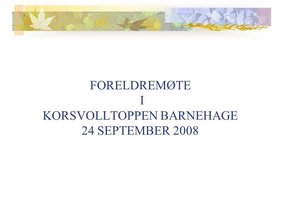 FORELDREMØTE I KORSVOLLTOPPEN BARNEHAGE 24 SEPTEMBER 2008