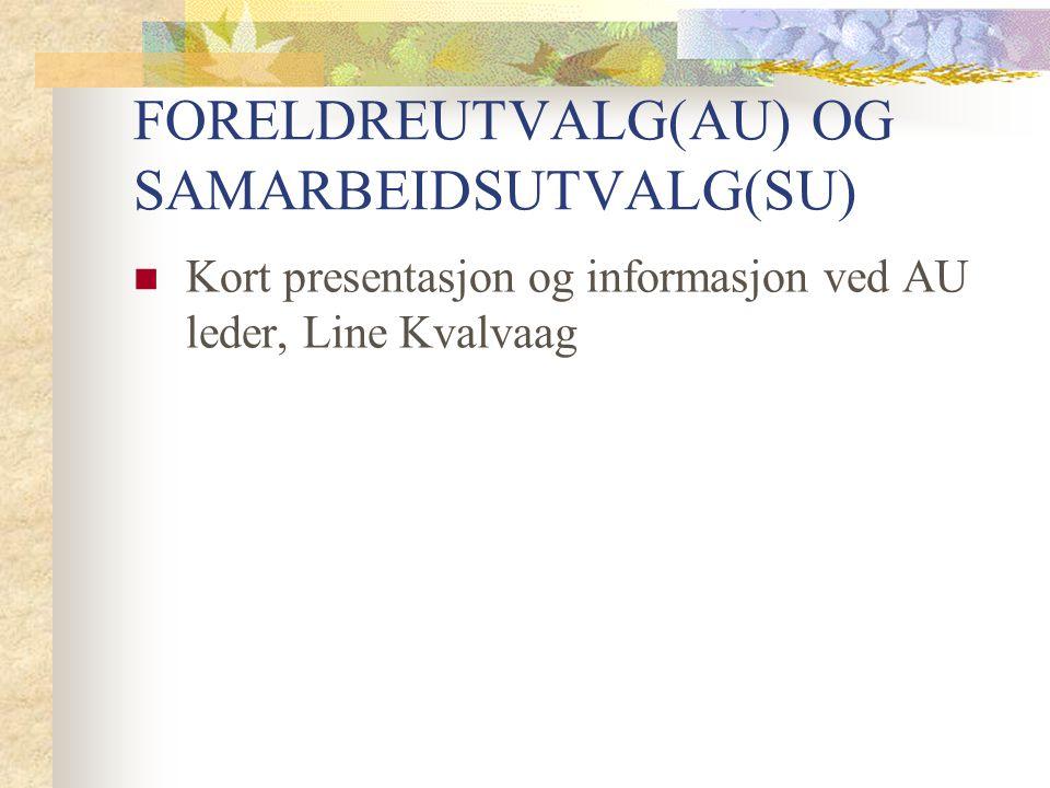 FORELDREUTVALG(AU) OG SAMARBEIDSUTVALG(SU) Kort presentasjon og informasjon ved AU leder, Line Kvalvaag