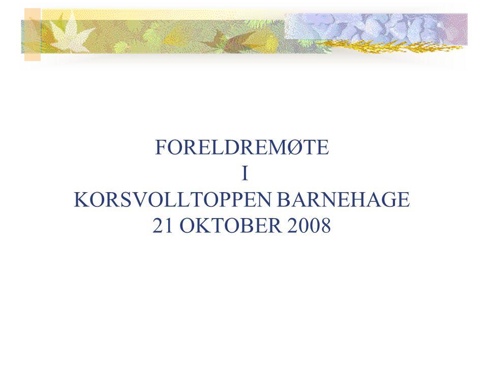 FORELDREMØTE I KORSVOLLTOPPEN BARNEHAGE 21 OKTOBER 2008