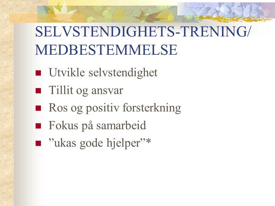 """SELVSTENDIGHETS-TRENING/ MEDBESTEMMELSE Utvikle selvstendighet Tillit og ansvar Ros og positiv forsterkning Fokus på samarbeid """"ukas gode hjelper""""*"""