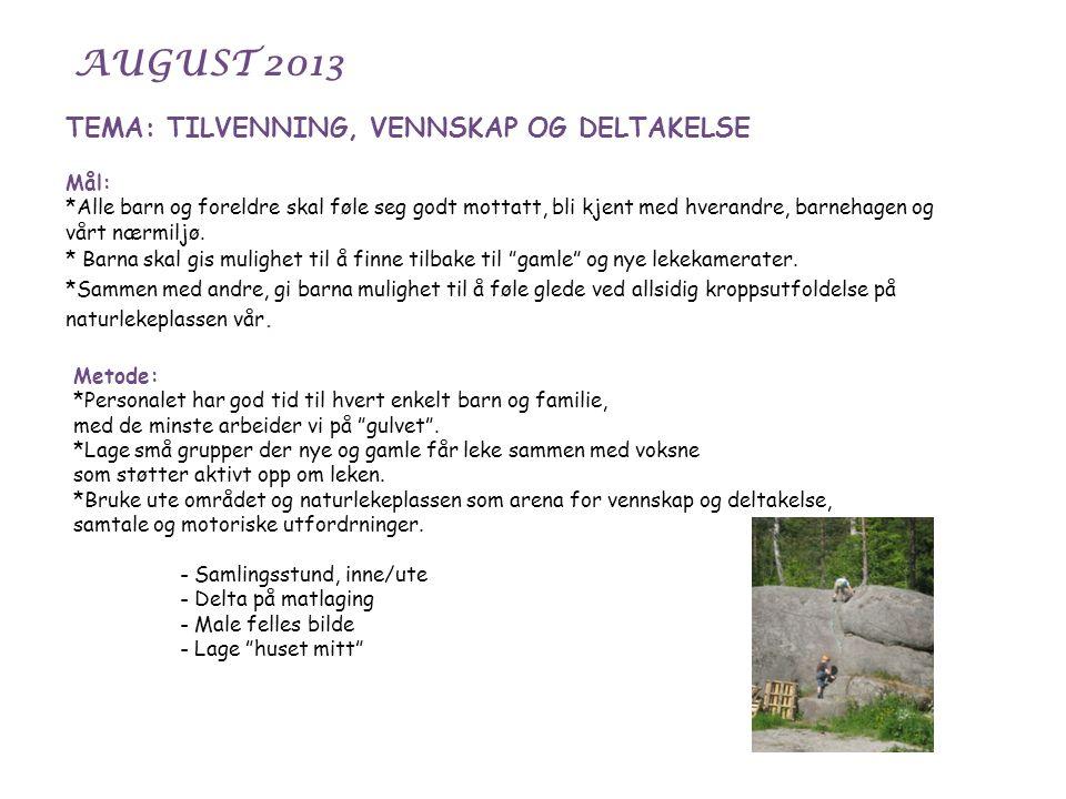 AUGUST 2013 TEMA: TILVENNING, VENNSKAP OG DELTAKELSE Mål: *Alle barn og foreldre skal føle seg godt mottatt, bli kjent med hverandre, barnehagen og vå
