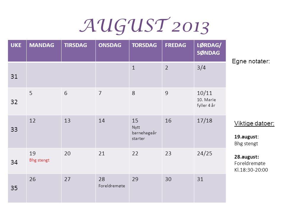 AUGUST 2013 UKEMANDAGTIRSDAGONSDAGTORSDAGFREDAGLØRDAG/ SØNDAG 31 123/4 32 5678910/11 10. Marie fyller 4 år 33 12131415 Nytt barnehageår starter 1617/1