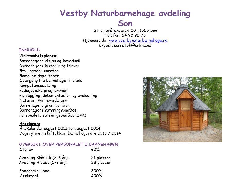 Vestby Naturbarnehage avdeling Son Strømbråtenveien 20, 1555 Son Telefon: 64 95 92 76 Hjemmeside: www.vestbynaturbarnehage.nowww.vestbynaturbarnehage.