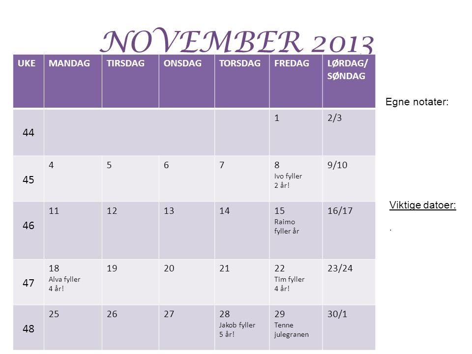 NOVEMBER 2013 UKEMANDAGTIRSDAGONSDAGTORSDAGFREDAGLØRDAG/ SØNDAG 44 12/3 45 45678 Ivo fyller 2 år! 9/10 46 1112131415 Raimo fyller år 16/17 47 18 Alva