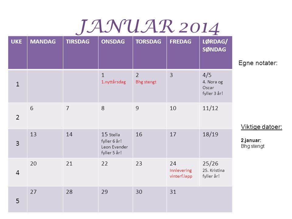 JANUAR 2014 UKEMANDAGTIRSDAGONSDAGTORSDAGFREDAGLØRDAG/ SØNDAG 1 1 1.nyttårsdag 2 Bhg stengt 34/5 4.